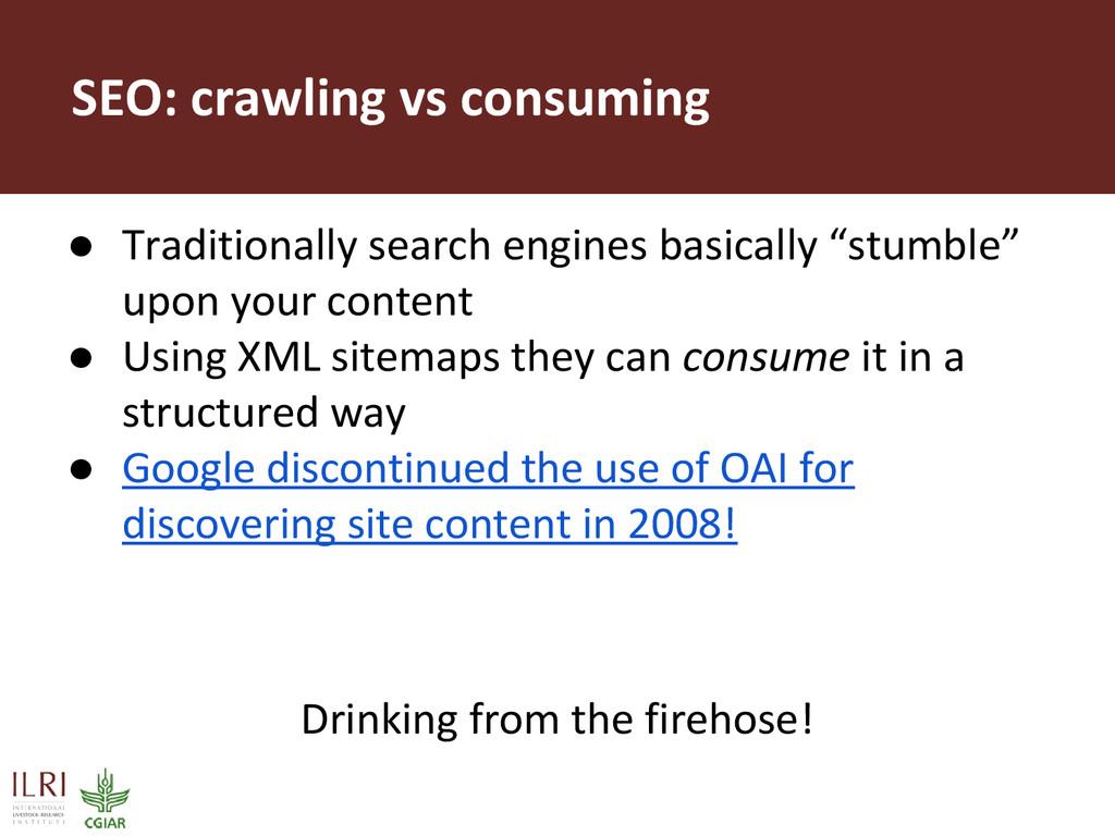 SEO: crawling vs consuming ● Traditionally sear...
