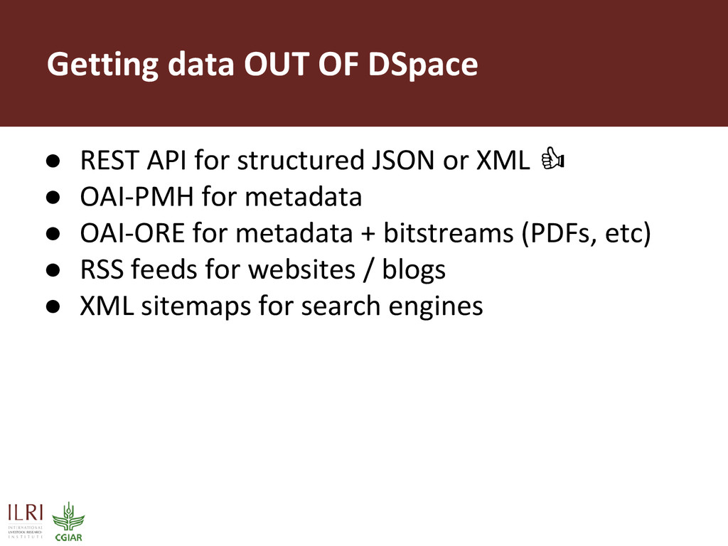Getting data OUT OF DSpace ● REST API for struc...