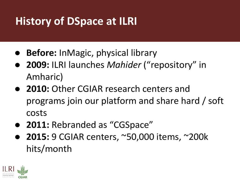 History of DSpace at ILRI ● Before: InMagic, ph...