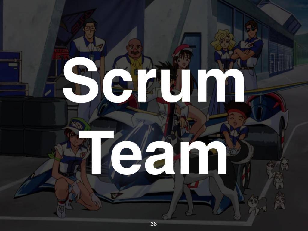 38 Scrum Team