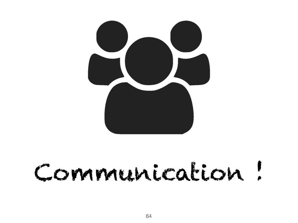 64 Communication !