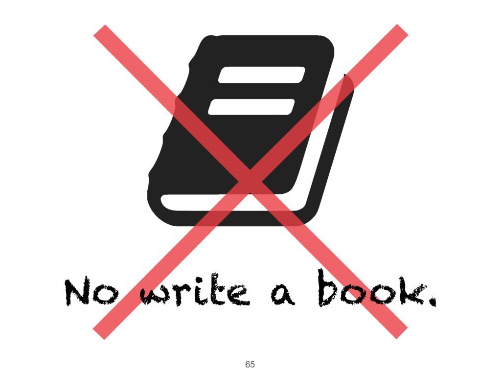65 ╳ No write a book.