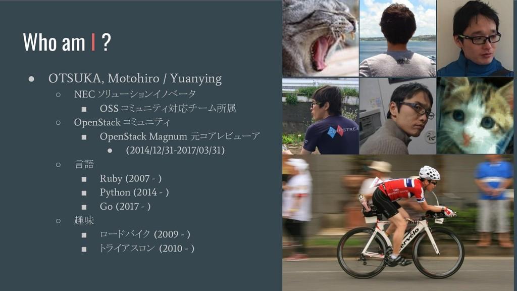 Who am I ? ● OTSUKA, Motohiro / Yuanying ○ NEC ...