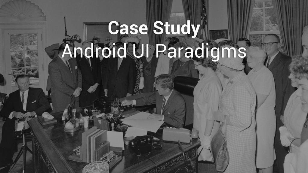 Android UI Paradigms Case Study
