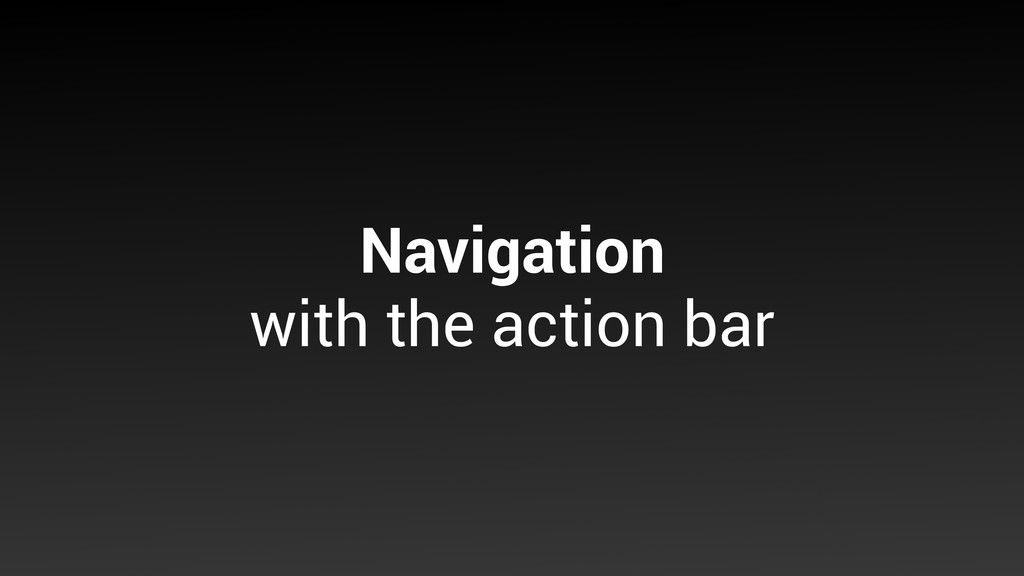 Navigation with the action bar