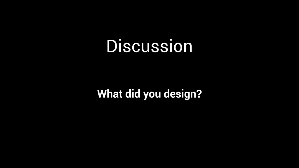 Discussion What did you design?