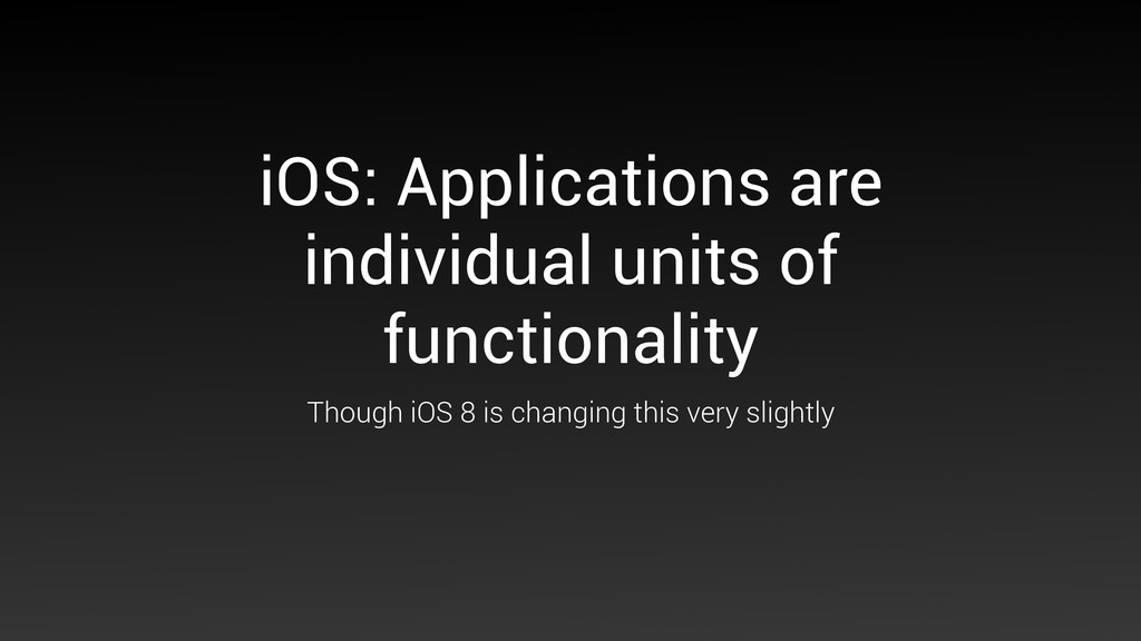 iOS: Applications are individual units of funct...