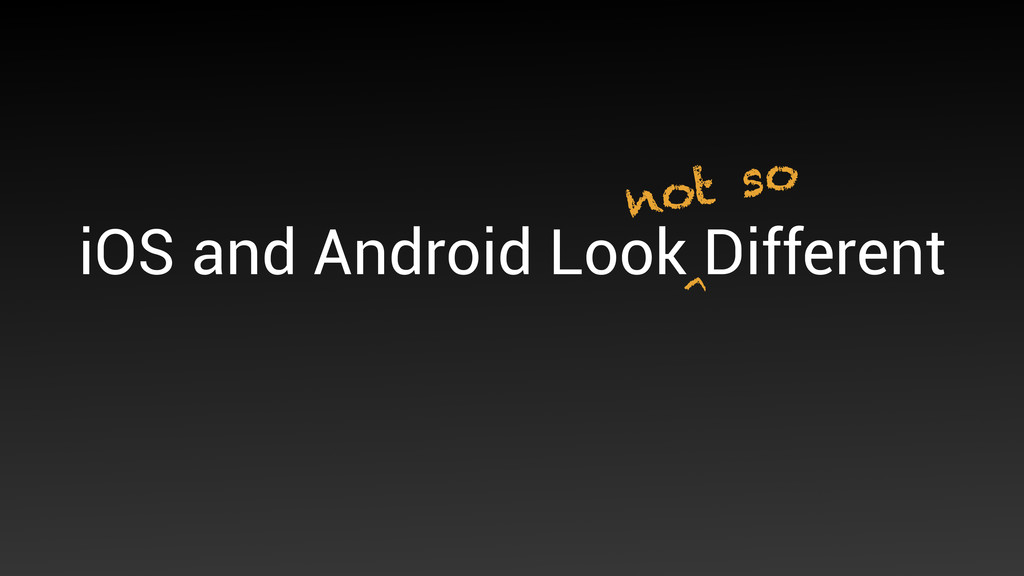 iOS and Android Look Different not so ^