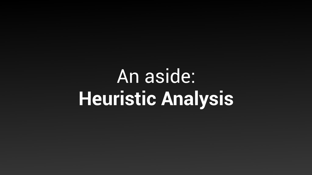An aside: Heuristic Analysis