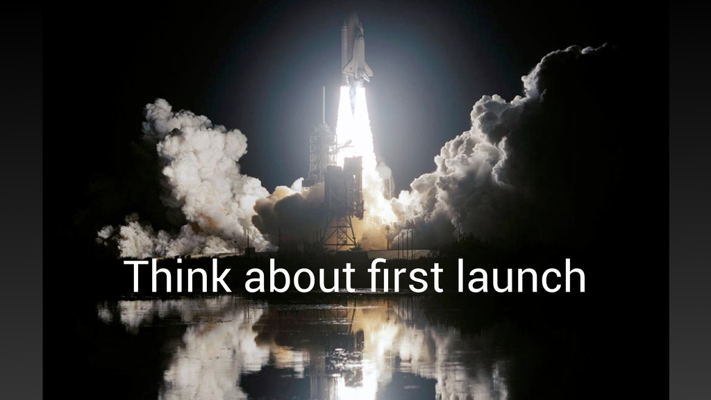 Think about first launch