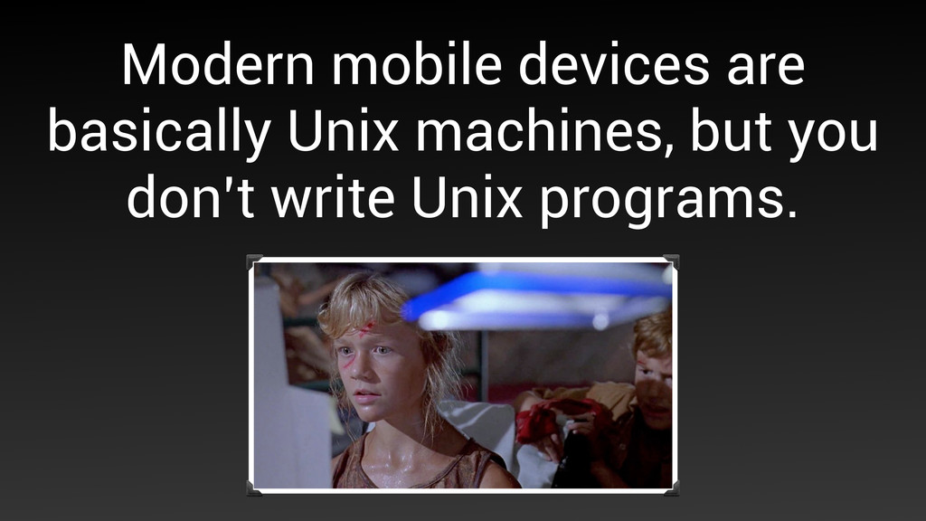 Modern mobile devices are basically Unix machin...