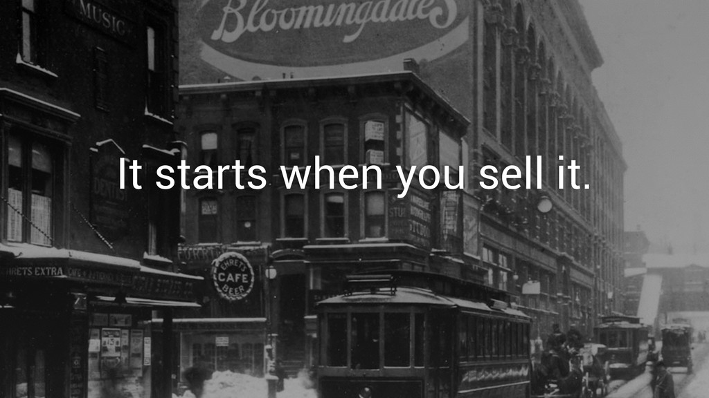 It starts when you sell it.