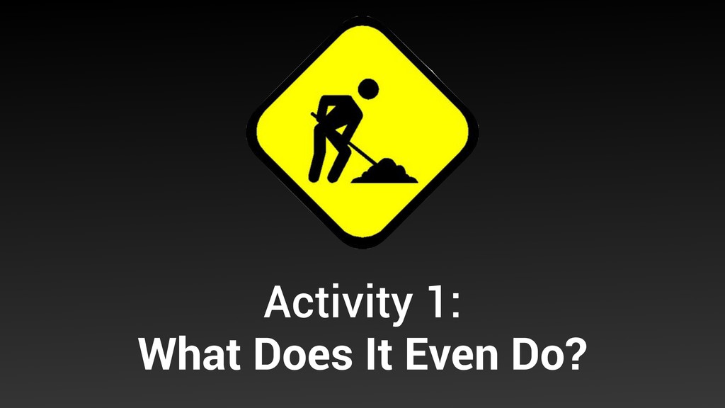 Activity 1: What Does It Even Do?