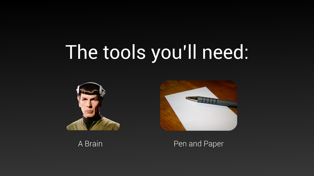 The tools you'll need: A Brain Pen and Paper