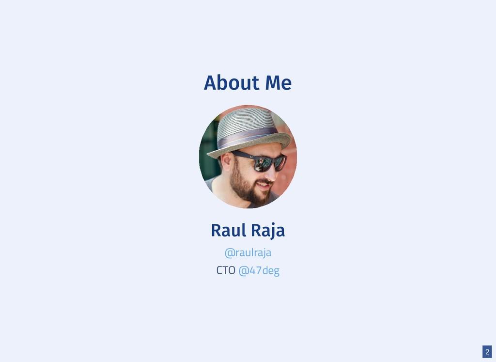 About Me Raul Raja CTO @raulraja @47deg 2
