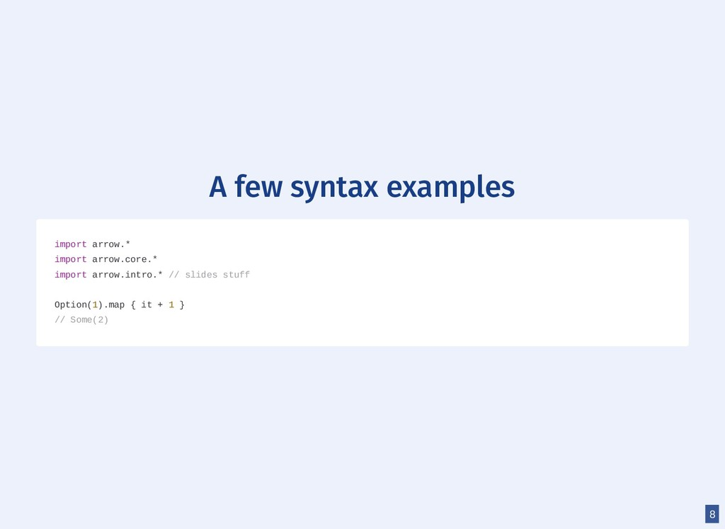 A few syntax examples import arrow.* import arr...