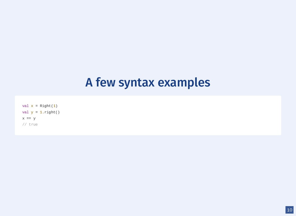 A few syntax examples val x = Right(1) val y = ...