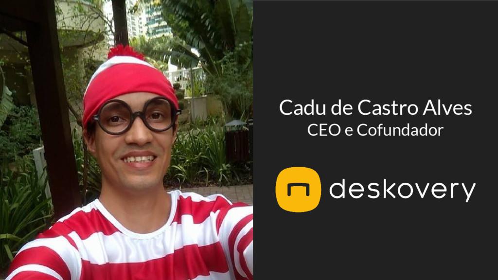 Cadu de Castro Alves CEO e Cofundador