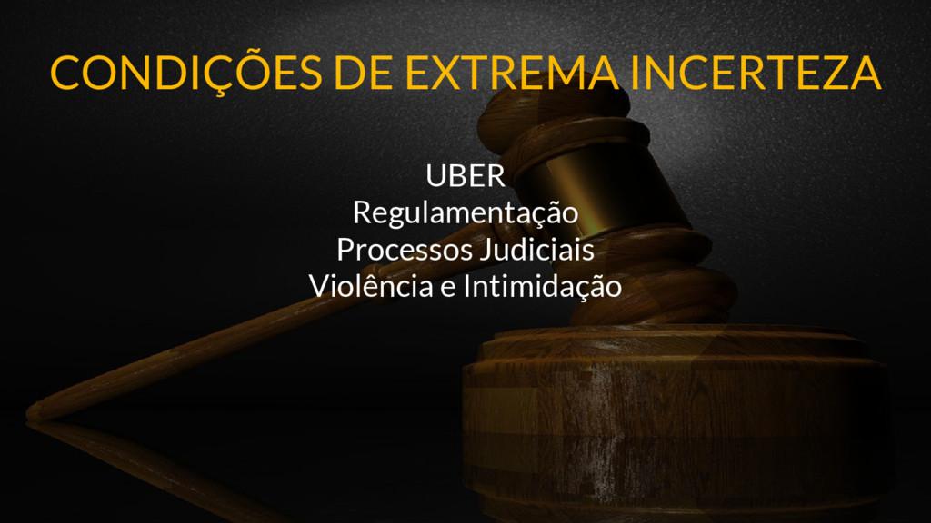 CONDIÇÕES DE EXTREMA INCERTEZA UBER Regulamenta...