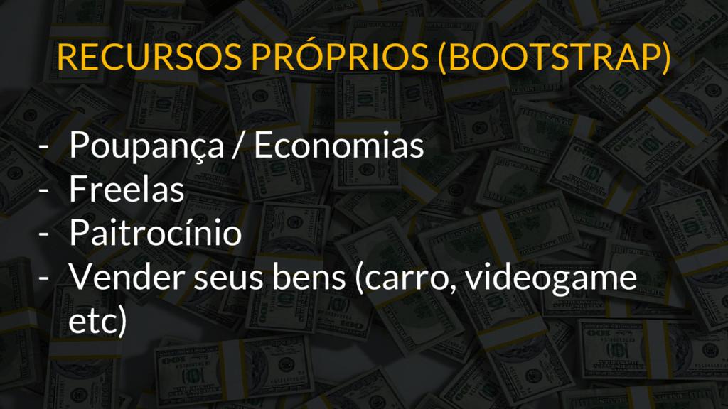 RECURSOS PRÓPRIOS (BOOTSTRAP) - Poupança / Econ...