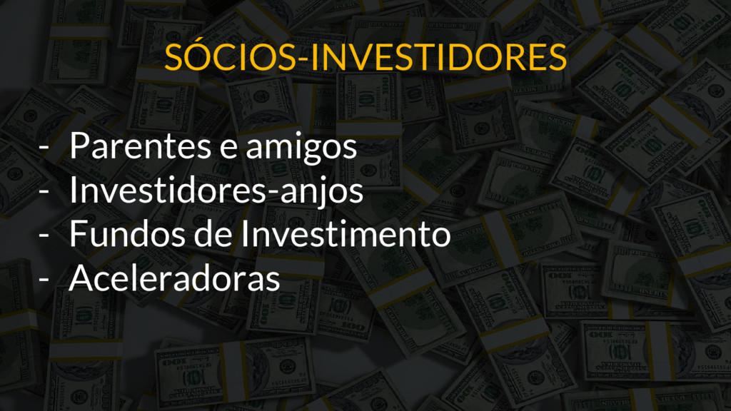 SÓCIOS-INVESTIDORES - Parentes e amigos - Inves...