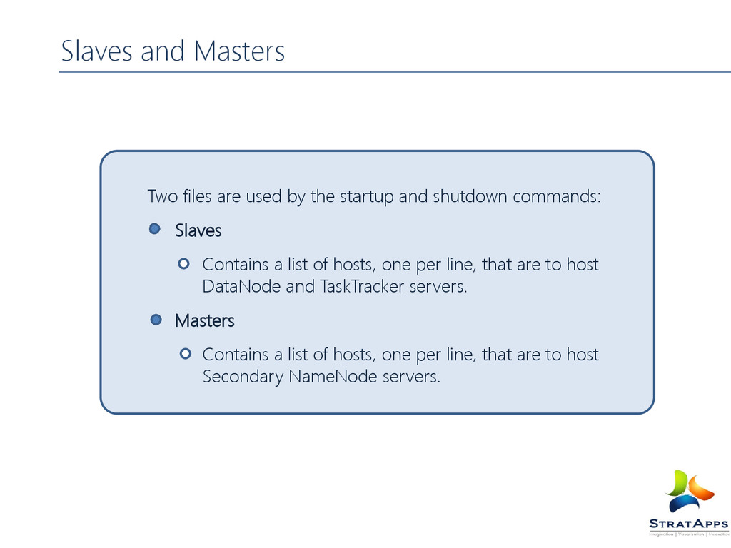 Slaves and Masters Two files are used by the st...
