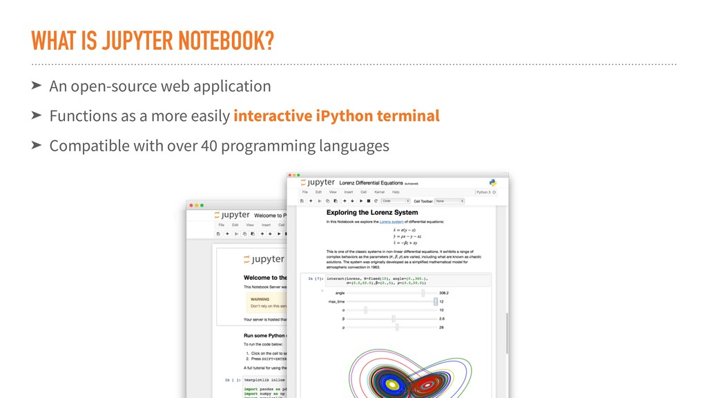 WHAT IS JUPYTER NOTEBOOK? ➤ An open-source web ...