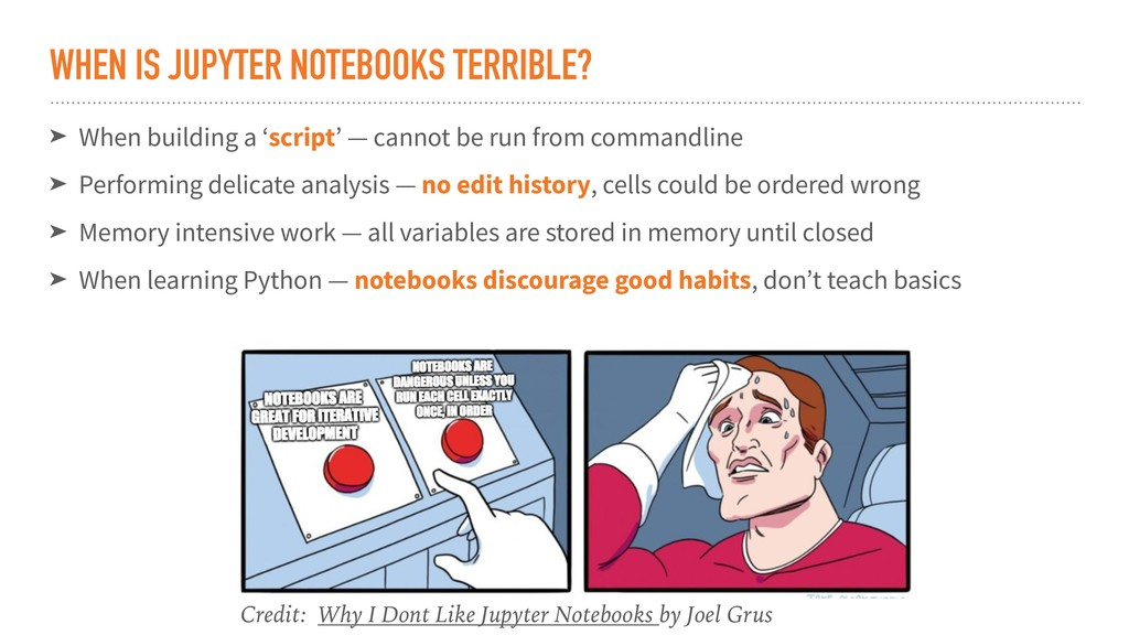 WHEN IS JUPYTER NOTEBOOKS TERRIBLE? ➤ When buil...