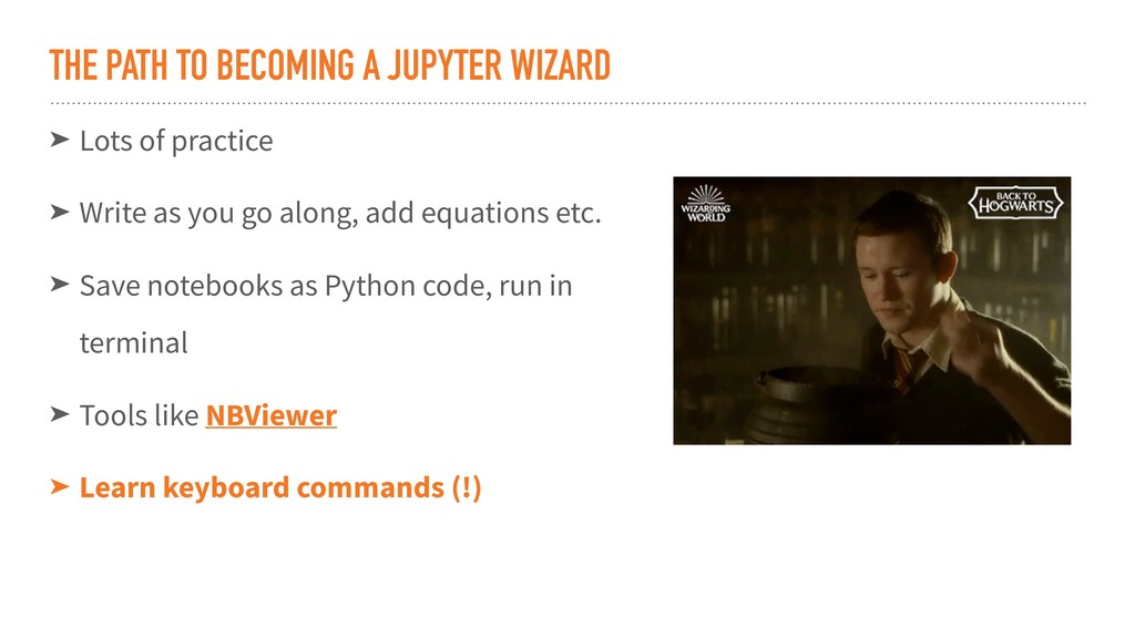 THE PATH TO BECOMING A JUPYTER WIZARD ➤ Lots of...