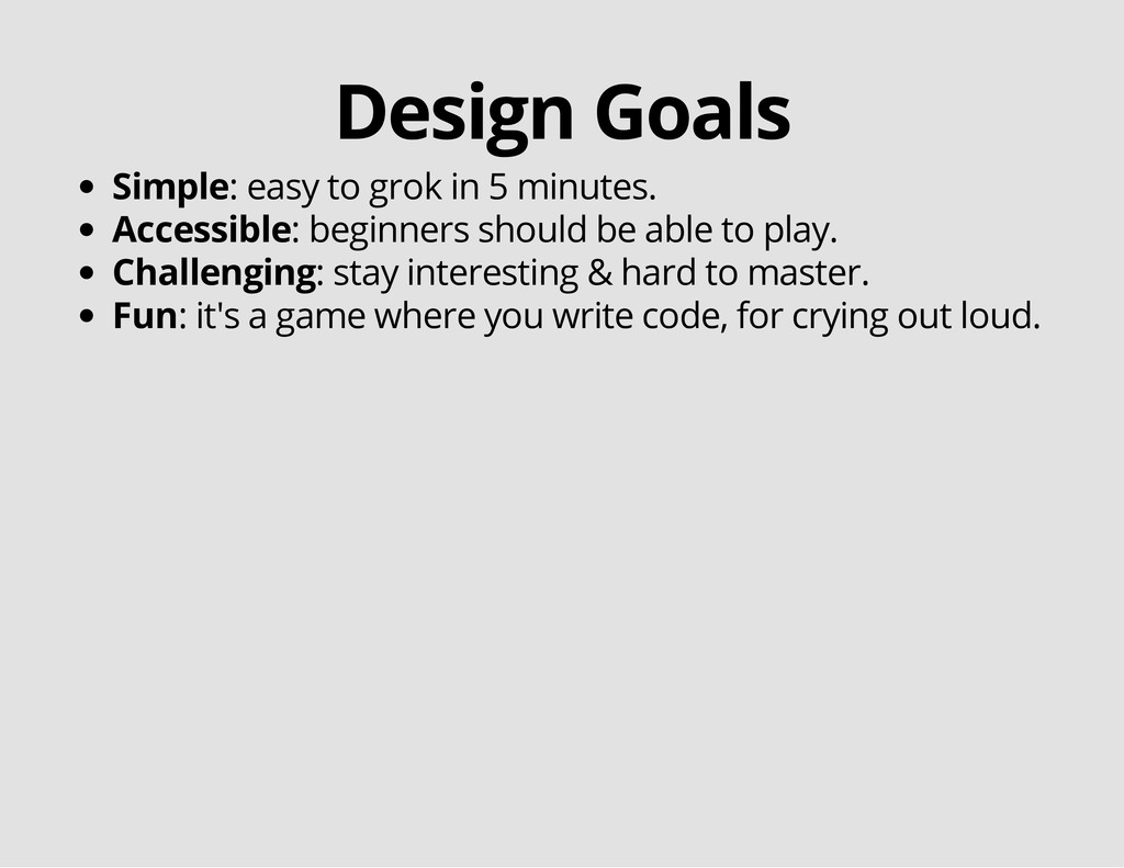 Design Goals Simple: easy to grok in 5 minutes....