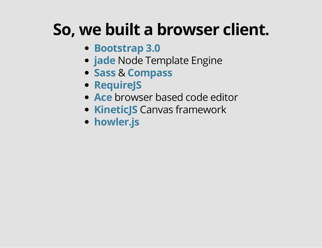 So, we built a browser client. Node Template En...