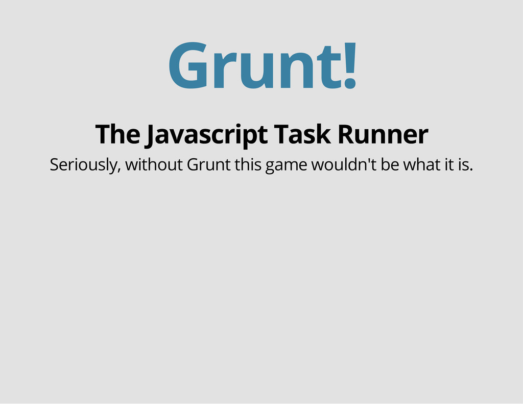 Grunt! The Javascript Task Runner Seriously, wi...