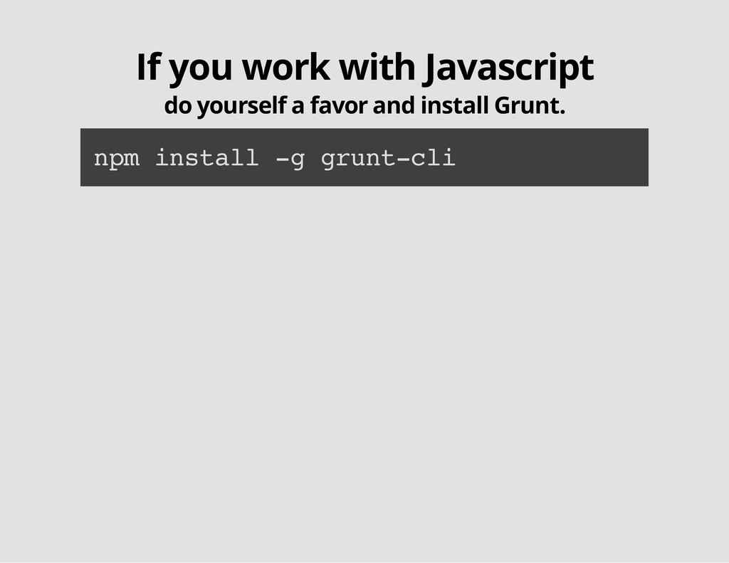 If you work with Javascript do yourself a favor...
