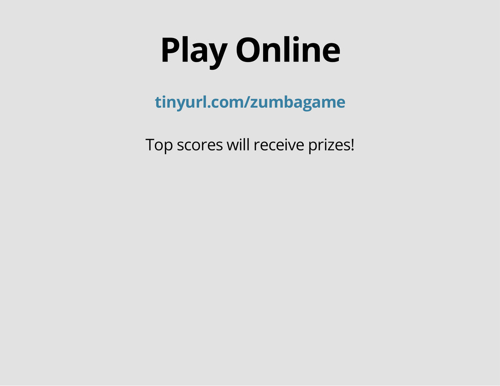 Play Online tinyurl.com/zumbagame Top scores wi...