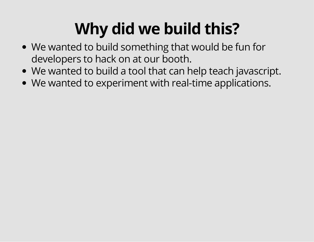 Why did we build this? We wanted to build somet...