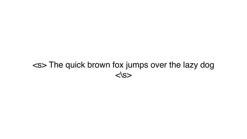 <s> The quick brown fox jumps over the lazy dog...