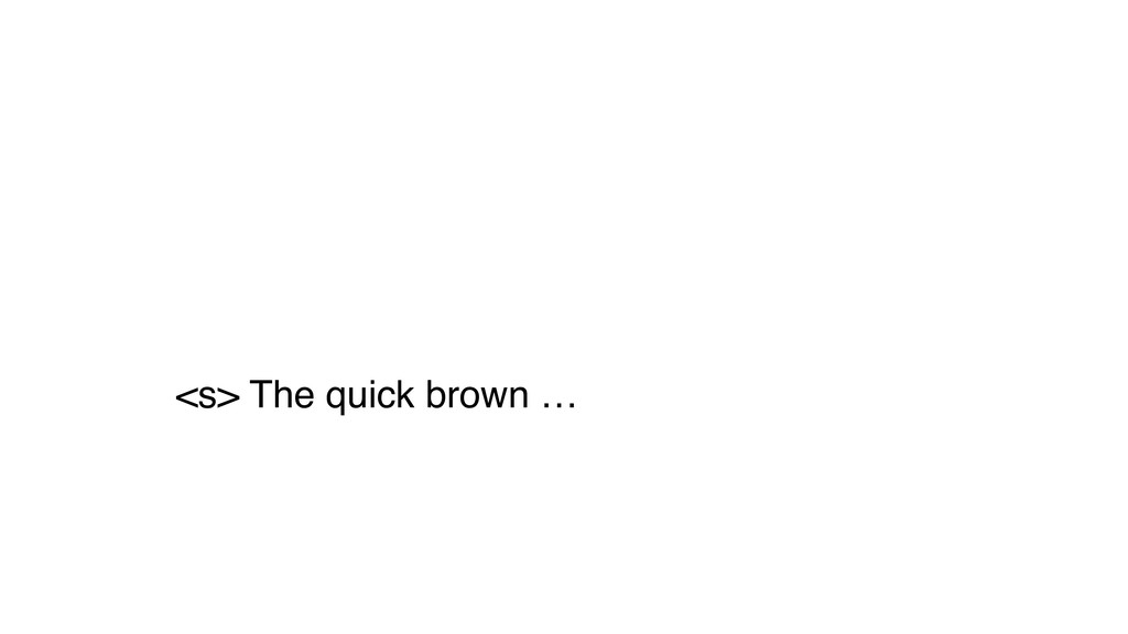 <s> The quick brown …