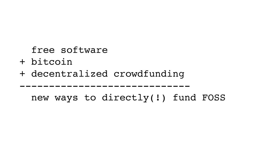 free software! + bitcoin! + decentralized crowd...