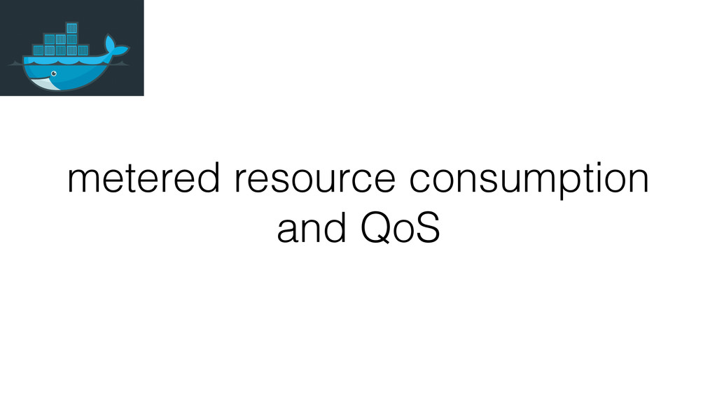metered resource consumption and QoS