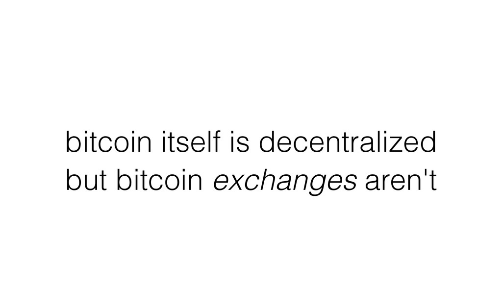 bitcoin itself is decentralized but bitcoin exc...