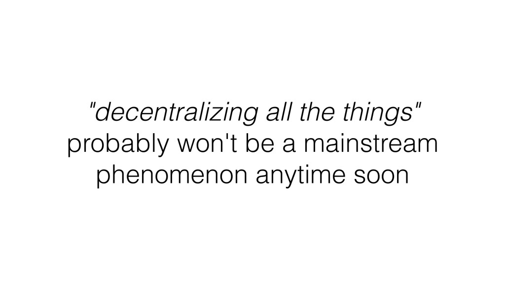 """decentralizing all the things"" probably won't ..."