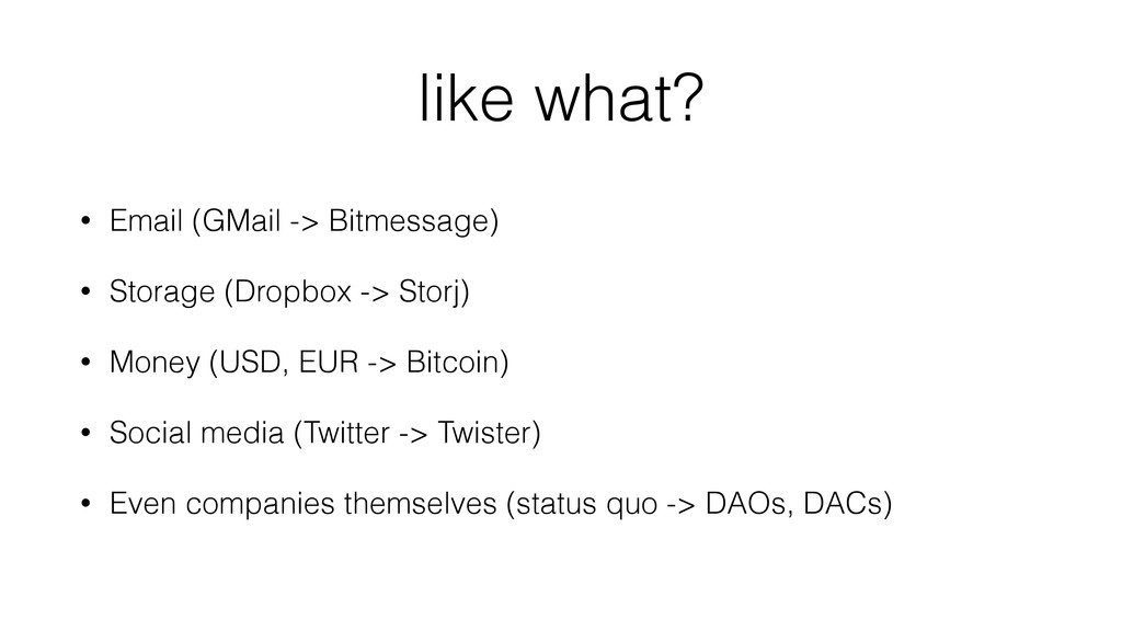 like what? • Email (GMail -> Bitmessage) • Stor...