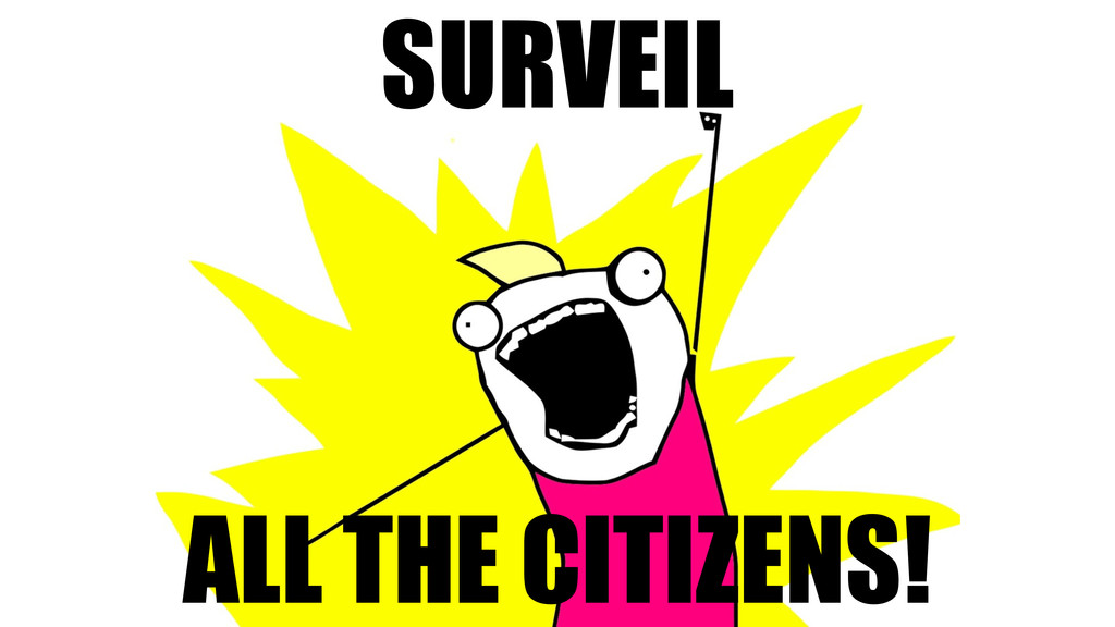 SURVEIL ALL THE CITIZENS!