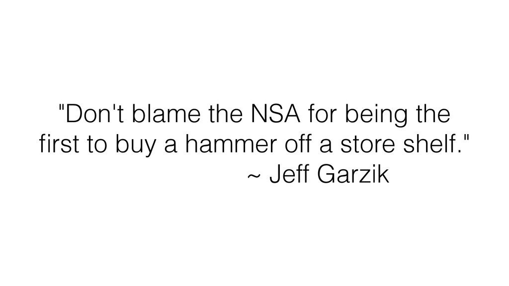 """Don't blame the NSA for being the first to buy ..."