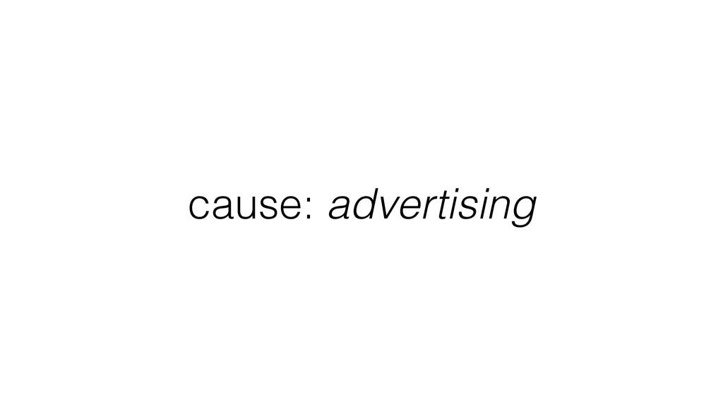 cause: advertising