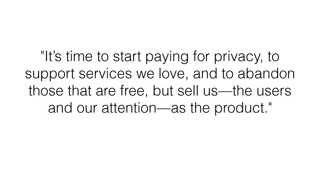 """It's time to start paying for privacy, to supp..."