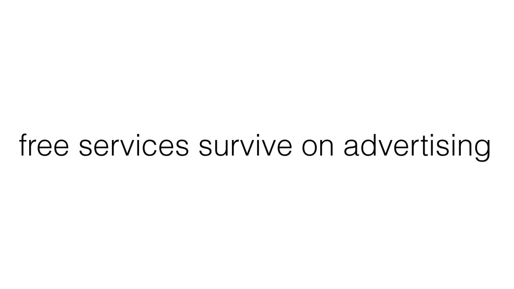 free services survive on advertising
