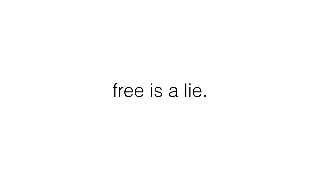 free is a lie.