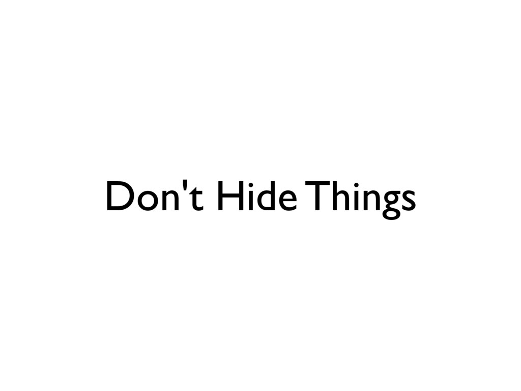 Don't Hide Things
