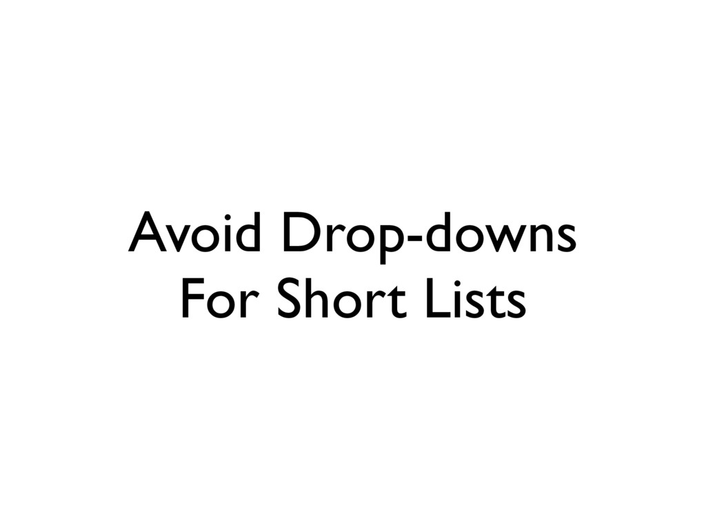 Avoid Drop-downs For Short Lists